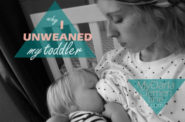 Why I Unweaned My Toddler, the reasons we decided to start breastfeeding again. Our nursing story, the benefits, and the challenges of putting her back on the breast. By My Darla Clementine.