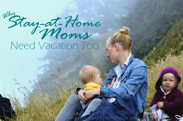 Why Stay-at-Home Moms Need Vacation Too, by My Darla Clementine.