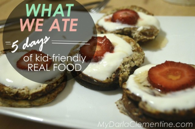 What We Ate: 5 Days of Kid-friendly Real Food, a diary of everything our family ate last week, (low grains, clean eating, non processed, sugar free, gluten free) by My Darla Clementine