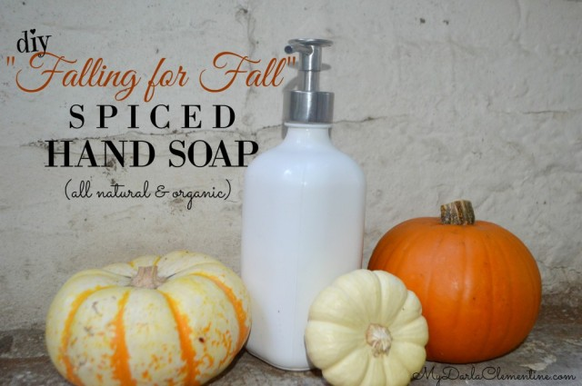 "DIY ""Falling for Fall"" Spiced Handsoap (all natural & organic). Great homemade recipe for making cheap, easy, and nontoxic Autumn hand soap! 2 tutorials. Uses essential oils. By My Darla Clementine."