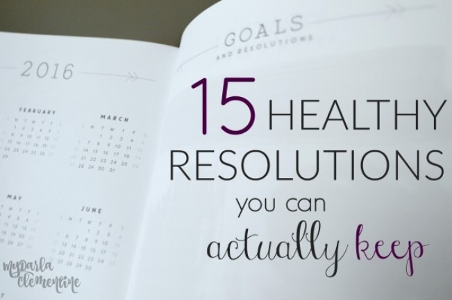 15 Healthy Resolutions You Can Actually Keep, and the Magical Key to sticking with your goals whether for New Year's or any time of year. By My Darla Clementine.